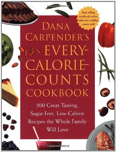 Dana Carpender's Every Calorie Counts Cookbook by Carpender, Dana. (Fair Winds Press,2006) [Paperback]
