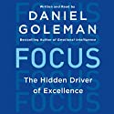 Focus: The Hidden Driver of Excellence Audiobook by Daniel Goleman Narrated by Daniel Goleman
