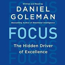 Focus: The Hidden Driver of Excellence | Livre audio Auteur(s) : Daniel Goleman Narrateur(s) : Daniel Goleman