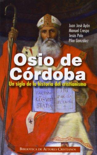 Osio de Córdoba. Un siglo de la historia del cristianismo: Obras, documentos conciliares, testimonios (NORMAL)