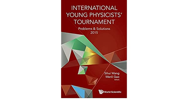 International young physicists tournamentproblems and solutions international young physicists tournamentproblems and solutions 2015 sihui wang wenli gao sihui wang wenli gao amazon fandeluxe Choice Image