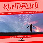 Kundalini: The Full Collection of Secrets, Exercises, and Techniques | Rachel Rebecca Wisdom