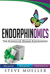 Endorphinomics: The Science of Human Flourishing - by Steve Moeller