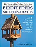 Birdfeeders, Shelters and Baths (Over 25 Complete Step-By-Step Projects for the Weekend Woodw)