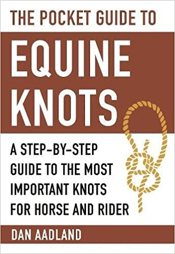 The pocket guide to equine knots a step by step guide to the most the pocket guide to equine knots a step by step guide to the most important knots for horse and rider skyhorse pocket guides dan aadland 9781510714342 fandeluxe Gallery