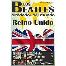 Los Beatles - Reino Unido - Guía Rápida De Su Discografía: Discografía A Todo Color (1962-1970) (Los Beatles Alrededor Del Mundo) (Spanish Edition)