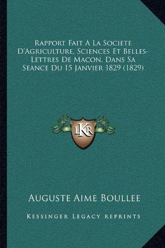 Download Rapport Fait A La Societe D'Agriculture, Sciences Et Belles-Lettres De Macon, Dans Sa Seance Du 15 Janvier 1829 (1829) (French Edition) pdf