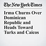 Irma Churns Over Dominican Republic and Heads Toward Turks and Caicos | The New York Times