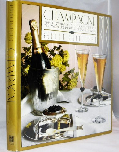 Champagne: The History and Character of the World's Most Celebrated Wine by Serena Sutcliffe