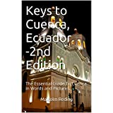 Keys to Cuenca, Ecuador-2nd Edition: The Essential Guide To Cuenca in Words and Pictures.