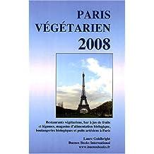 Paris Vegetarien 2008, Restaurants Vegetariens, Bar a Jus de Fruits Et Legumes, Magasins D'Alimentation Biologique, Boulangeries Biologiques Et Puits