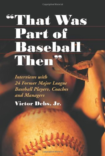 Smart Parts Baseball (That Was Part of Baseball Then: Interviews With 24 Former Major League Baseball Players, Coaches & Managers)