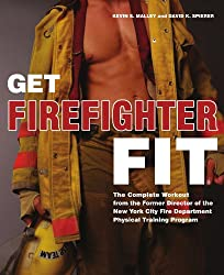 Get Firefighter Fit: The Complete Workout from the Former Director of the New York City Fire Department Physical Training Program