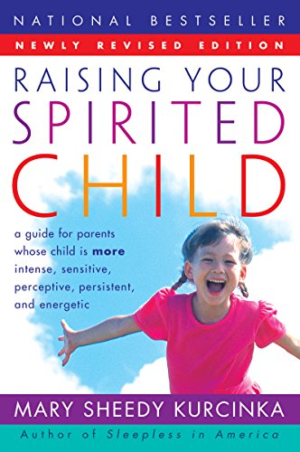 Raising Your Spirited Child Rev Ed: A Guide for Parents Whose Child Is More Intense, Sensitive, Perceptive, Persistent, and Energetic by [Kurcinka, Mary Sheedy]