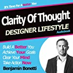 Designer Lifestyle - Clarity of Thought: How to Clear Your Mind with Hypnosis | Benjamin P Bonetti