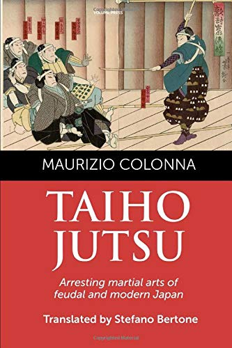 Taiho Jutsu: Arresting martial arts of feudal and modern Japan