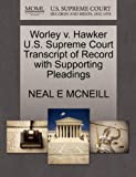 Worley V. Hawker U. S. Supreme Court Transcript of Record with Supporting Pleadings, Neal E. McNeill, 127008285X
