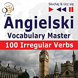 100 Irregular Verbs - Angielski Vocabulary Master - Elementary / Intermediate Level (Sluchaj & Ucz)