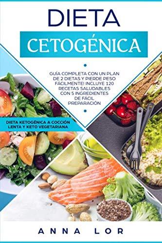 Dieta Cetogénica: Guía Completa con un Plan de 2 Dietas y Pierde Peso Fácilmente! Incluye 120 Recetas Saludables con 5 Ingredientes de Fácil ... Español/ Spanish Cookbook) (Spanish Edition) (Slow Cooker Recipes In Spanish)