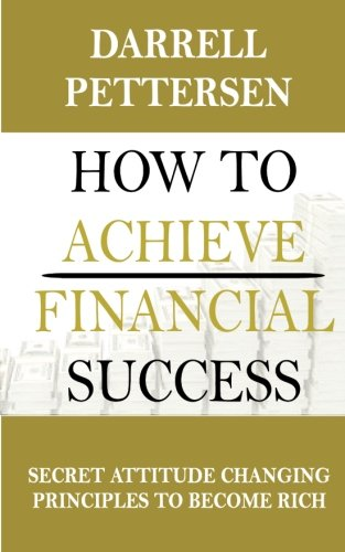 Download How to Achieve Financial Success: Secret Attitude Changing Principles to Become Rich PDF