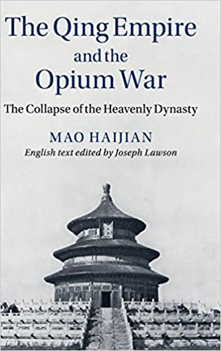 the qing empire and the opium war the collapse of the heavenly  the qing empire and the opium war the collapse of the heavenly dynasty the cambridge library amazon co uk haijian mao julia lovell