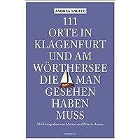 111 Orte in Klagenfurt und am Wörthersee, die man gesehen haben muss: Reiseführer