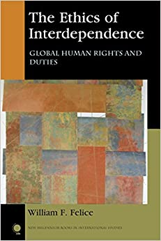 Book The Ethics of Interdependence: Global Human Rights and Duties (New Millennium Books in International Studies) by William F. Felice (2016-07-15)