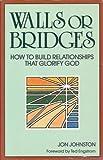 Walls or Bridges : How to Build Relationships That Glorify God, Johnston, Jon, 0801052238