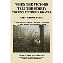 When The Victors Tell The Story. The UN's Victims in Rwanda.