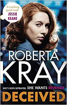 Deceived: The Brand New Novel. No One Knows Crime Like Kray. por Roberta Kray