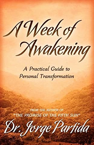A Week of Awakening-A Practical Guide to Personal Transformation (Practical Guide To Awakening)