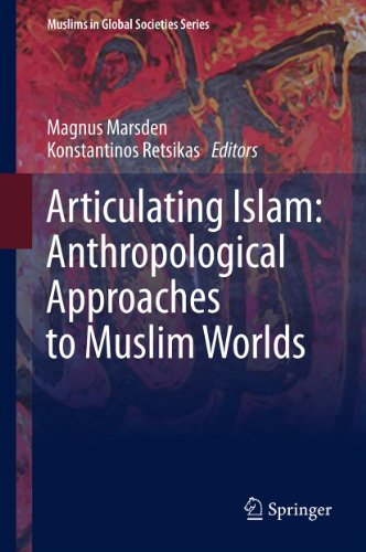 Download Articulating Islam: Anthropological Approaches to Muslim Worlds: 6 (Muslims in Global Societies Series) Pdf