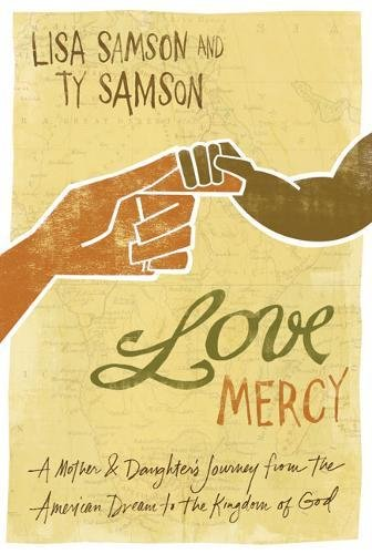 Search : Love Mercy: A Mother and Daughter's Journey from the American Dream to the Kingdom of God
