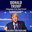 Donald Trump: A Biography of the Mogul Turned Presidential Candidate Audiobook by Benjamin Southerland Narrated by Scott Clem