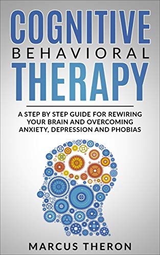 Pdf Law Cognitive Behavioral Therapy: A Step By Step Guide For Rewiring Your Brain And Overcoming Anxiety, Depression and Phobias