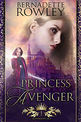 Book: Princess Avenger - An Epic Fantasy Romance Novel (Queenmakers Saga Book 1) by Bernadette Rowley