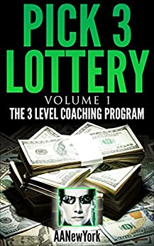 Pick 3 Lottery-1: Volume 1: The 3 Level Coaching Program by [AANewYork]