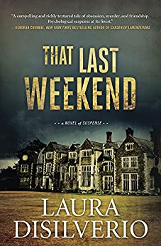 That Last Weekend: A Novel of Suspense by [DiSilverio, Laura]