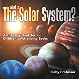 What is The Solar System? Astronomy Book for Kids | Childrens Astronomy Books