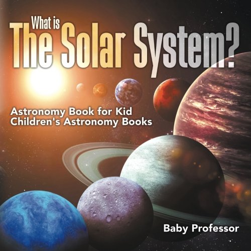 What is The Solar System? Astronomy Book for Kids | Children's Astronomy Books