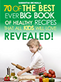 Kids Recipes:70 Of The Best Ever Big Book Of Recipes That All Kids Love....Revealed!