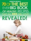 Kids Recipes:70 Of The Best Ever Big Book Of Recipes That All Kids Love….Revealed! (70 Of The Best Ever Recipes...Revealed!)