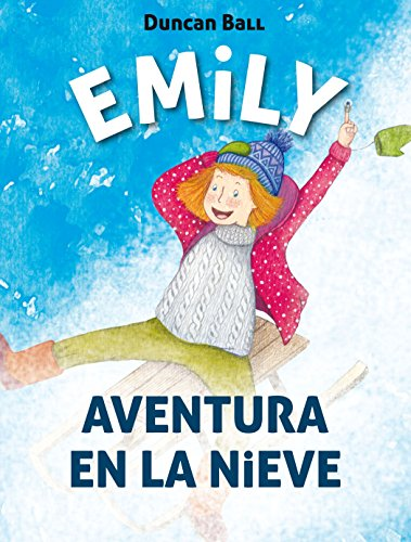 Aventura en la nieve (Colección Emily 4) (Spanish Edition) by [Ball