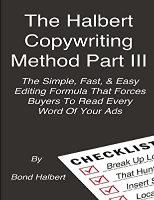 The Halbert Copywriting Method Part III: The Simple Fast & Easy Editing Formula That Forces Buyers To Read Every Word Of Your Ads!