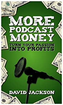 More Podcast Money: Turn Your Passion into Profits by [Jackson, David]