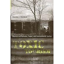 Toxic Tourism: Rhetorics of Pollution, Travel, and Environmental Justice (Rhetoric Culture & Social Critique) by Phaedra C. Pezzullo (2007-02-04)