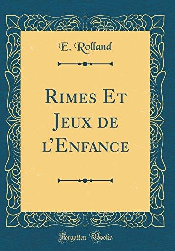 Rimes Et Jeux de l'Enfance (Classic Reprint)