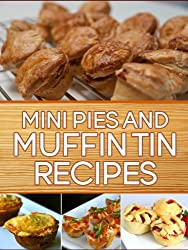 Mini Pies and Muffin Tin Recipes: 40 Quick and Easy Gourmet Recipes to Impress your Guests (English Edition)