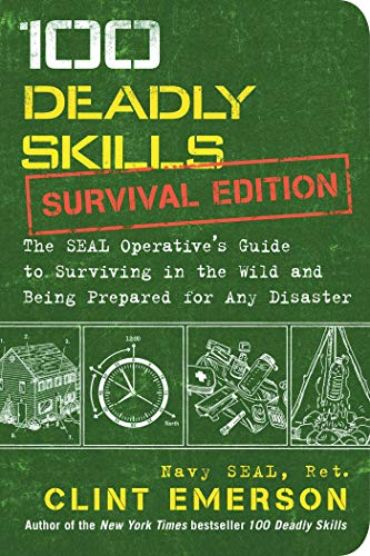 100 Deadly Skills: Survival Edition: The SEAL Operative's Guide to Surviving in the Wild and Being Prepared for Any Disaster (Lock Pick Military)