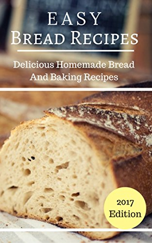 Easy Bread Recipes: Delicious Homemade Bread And Baking Recipes (Bread Baking Recipes Book 1) by [Hansen, Mary]